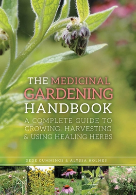 The Medicinal Gardening Handbook: A Complete Guide to Growing, Harvesting, and Using Healing Herbs Cover Image