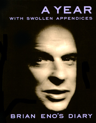 A Year With Swollen Appendices: The Diary of Brian Eno Cover Image