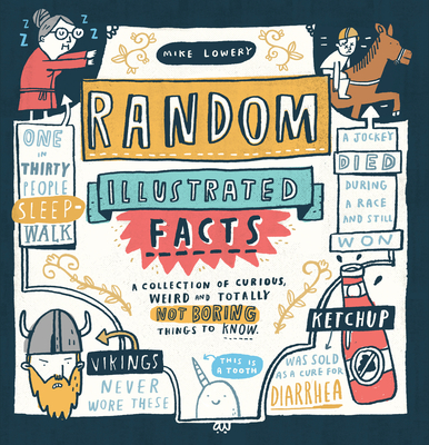 Random Illustrated Facts: A Collection of Curious, Weird, and Totally Not Boring Things to Know Cover Image