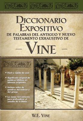 Diccionario Expositivo de Palabras del Antiguo Y Nuevo Testamento Exhaustivo de Vine Cover Image