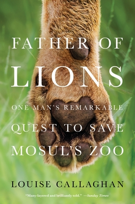 Father of Lions: One Man's Remarkable Quest to Save Mosul's Zoo Cover Image