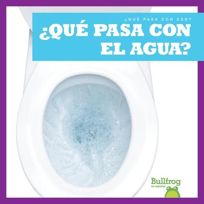 ¿Qué Pasa Con El Agua? (Where Does Water Go?) Cover Image