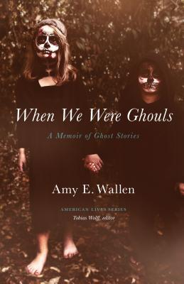 When We Were Ghouls: A Memoir of Ghost Stories (American Lives ) Cover Image