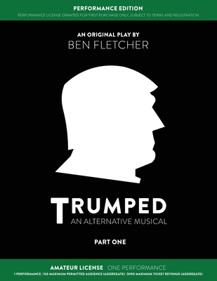 TRUMPED (An Alternative Musical) Part One Performance Edition, Amateur One Performance Cover Image