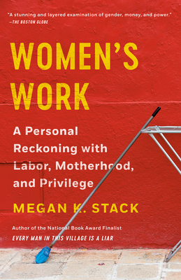 Women's Work: A Personal Reckoning with Labor, Motherhood, and Privilege Cover Image