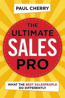 The Ultimate Sales Pro: What the Best Salespeople Do Differently Cover Image