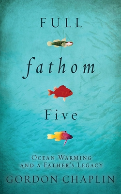 Full Fathom Five: Ocean Warming and a Father's Legacy Cover Image