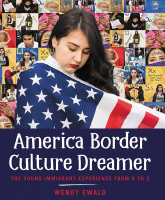 American Border Culture Dreamer: The Young Immigrant Experience From  A to Z by Wendy Ewald