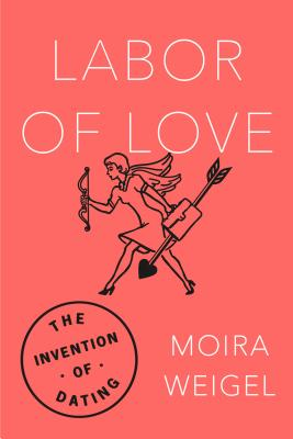 Labor of Love: The Invention of Dating Cover Image