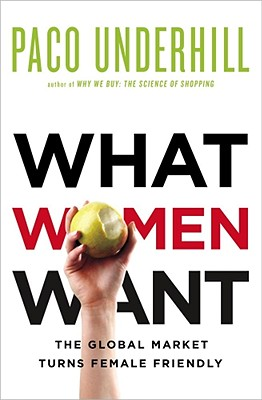 What Women Want: The Global Marketplace Turns Female-Friendly Cover Image