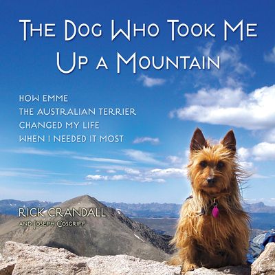 The Dog Who Took Me Up a Mountain: How Emme the Australian Terrier Changed My Life When I Needed It Most Cover Image
