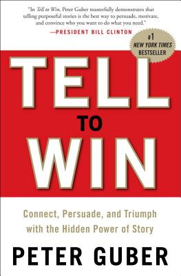 Tell to Win: Connect, Persuade, and Triumph with the Hidden Power of Story Cover Image