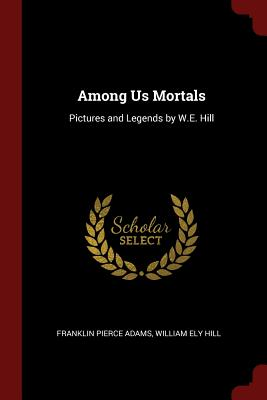 Among Us Mortals: Pictures and Legends by W.E. Hill Cover Image