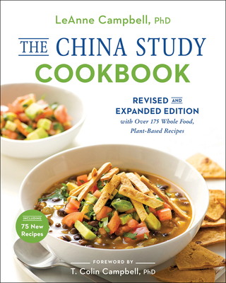 The China Study Cookbook: Revised and Expanded Edition with Over 175 Whole Food, Plant-Based Recipes Cover Image