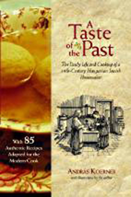 A Taste of the Past: The Daily Life and Cooking of a Nineteenth-Century Hungarian-Jewish Homemaker Cover Image