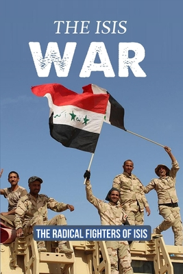 The ISIS War: The Radical Fighters Of ISIS: Iraq Isis War Cover Image