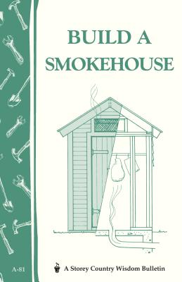 Build a Smokehouse: Storey Country Wisdom Bulletin A-81 Cover Image