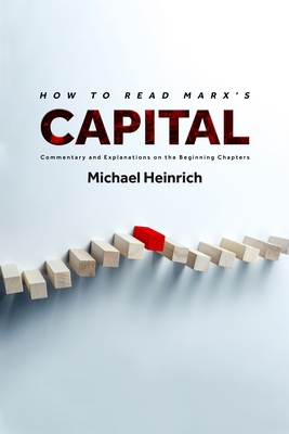How to Read Marx's Capital: Commentary and Explanations on the Beginning Chapters Cover Image