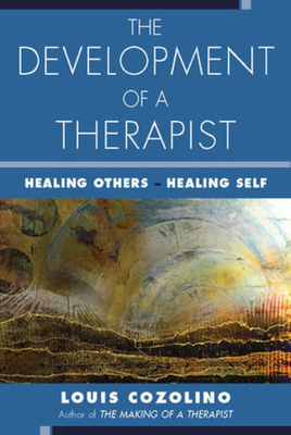 The Development of a Therapist: Healing Others - Healing Self Cover Image