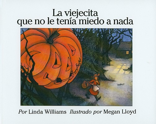 La Viejecita Que No Le Tenia Miedo A Nada = The Little Old Lady Who Was Not Afraid of Anything Cover Image