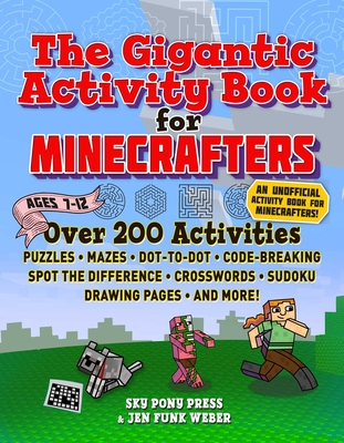 The Gigantic Activity Book for Minecrafters: Over 200 Activities—Puzzles, Mazes, Dot-to-Dot, Word Search, Spot the Difference, Crosswords, Sudoku, Drawing Pages, and More! Cover Image