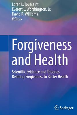 Forgiveness and Health: Scientific Evidence and Theories Relating Forgiveness to Better Health Cover Image