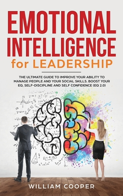 Emotional Intelligence for Leadership: The Complete Guide to Improve Your Social Skills, Boost Your EQ and Emotional Agility and Discover Why It Can M Cover Image