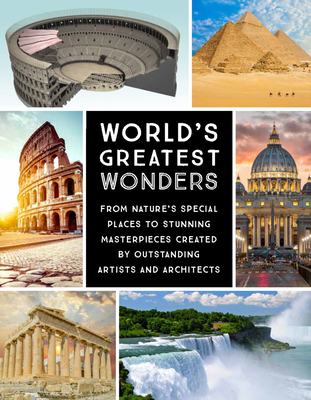 World's Greatest Wonders: From Nature's Special Places to Stunning Masterpieces Created by Outstanding Artists and Architects Cover Image