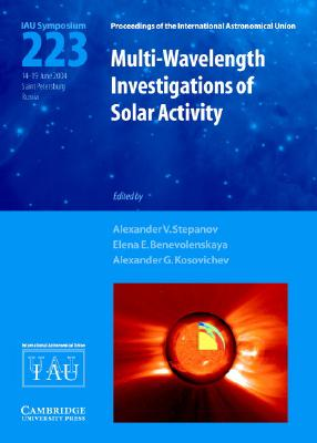 Multi-Wavelength Investigations of Solar Activity (Iau S223) (Proceedings of the International Astronomical Union Symposia) Cover Image