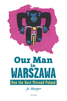Our Man in Warszawa: How the West Misread Poland Cover Image