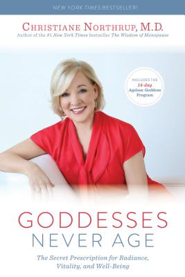 Goddesses Never Age: The Secret Prescription for Radiance, Vitality, and Well-Being Cover Image