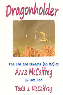 Dragonholder: The Life and Dreams (So Far) of Anne McCaffrey Cover Image