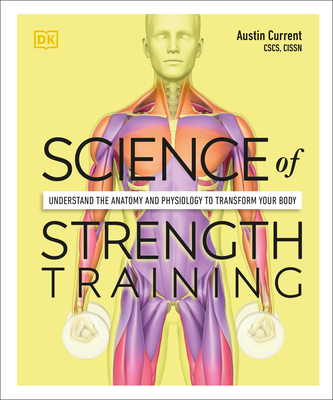 Science of Strength Training: Understand the anatomy and physiology to transform your body Cover Image