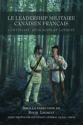 Le Leadership Militaire Canadien Francais: Continuite, Efficacite, Et Loyaute Cover Image