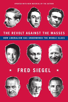 The Revolt Against the Masses: How Liberalism Has Undermined the Middle Class Cover Image