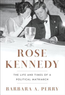 Rose Kennedy: The Life and Times of a Political Matriarch Cover Image