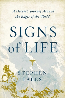 Signs of Life: A Doctor's Journey to the Ends Of The Earth Cover Image