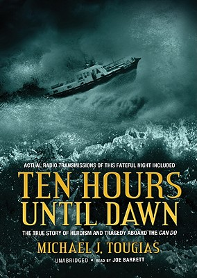 Ten Hours Until Dawn: The True Story of Heroism and Tragedy Aboard the Can Do cover