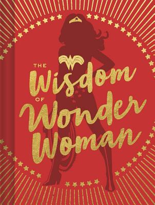 The Wisdom of Wonder Woman (Wonder Woman Book, Superhero Book, Pop Culture Books) Cover Image