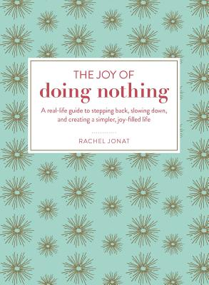 The Joy of Doing Nothing: A Real-Life Guide to Stepping Back, Slowing Down, and Creating a Simpler, Joy-Filled Life Cover Image