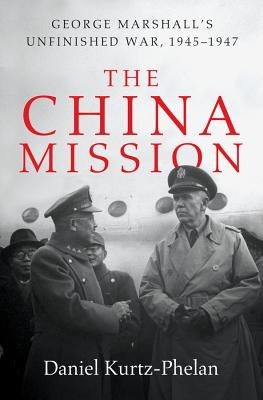 The China Mission: George Marshall's Unfinished War, 1945-1947 Cover Image