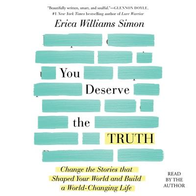 You Deserve the Truth: Change the Stories That Shaped Your World and Build a World-Changing Life Cover Image