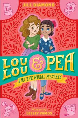 Lou Lou and Pea and the Mural Mystery by Lesley Vamos