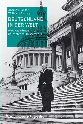 Deutschland in Der Welt: Weichenstellungen in Der Geschichte Der Bundesrepublik Cover Image