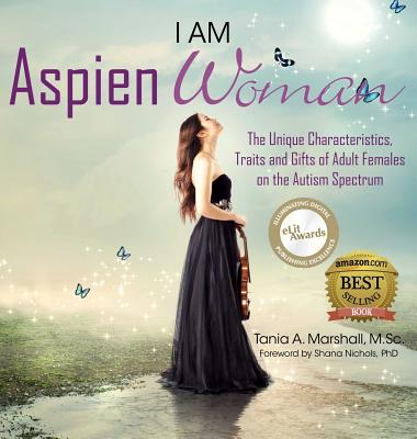 I am AspienWoman: The Unique Characteristics, Traits, and Gifts of Adult Females on the Autism Spectrum Cover Image