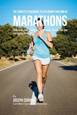 The Complete Guidebook to Exploiting Your RMR in Marathons: Increasing Your Resting Metabolic Rate to Drop Fat and Generate Lean Muscle Cover Image