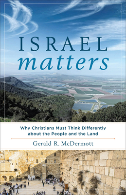 Israel Matters: Why Christians Must Think Differently about the People and the Land Cover Image