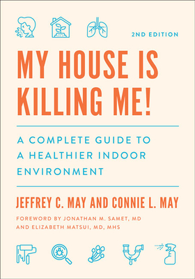My House Is Killing Me!: A Complete Guide to a Healthier Indoor Environment Cover Image