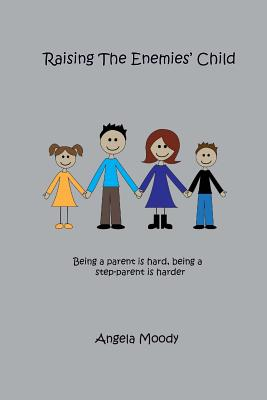Raising the Enemies' Child: Being a parent is hard. Being a step-parent is harder. Cover Image