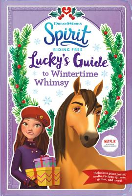 Spirit Riding Free: Lucky's Guide to Wintertime Whimsy Cover Image